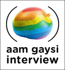 Interview Aam Gaysi : Don't Worry, Just Khao Pio Aur Khush Raho!