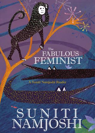 "Book Review: ""The Fabulous Feminist"" By Suniti Namjoshi"