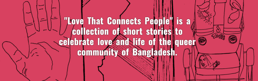 Love That Connects People: The Need For Queer Narratives For A Diverse Bangladesh