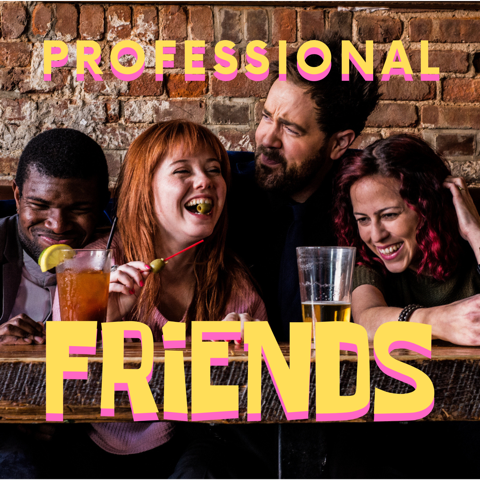 Professional Friends: A Comedy Podcast About Life, Love and Everything In Between.