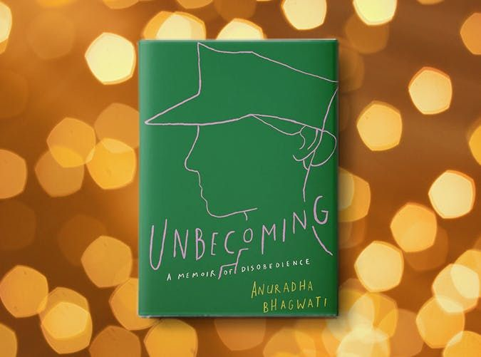 """Book Review – """"Unbecoming: A Memoir of Disobedience"""" By Anuradha Bhagwati"""