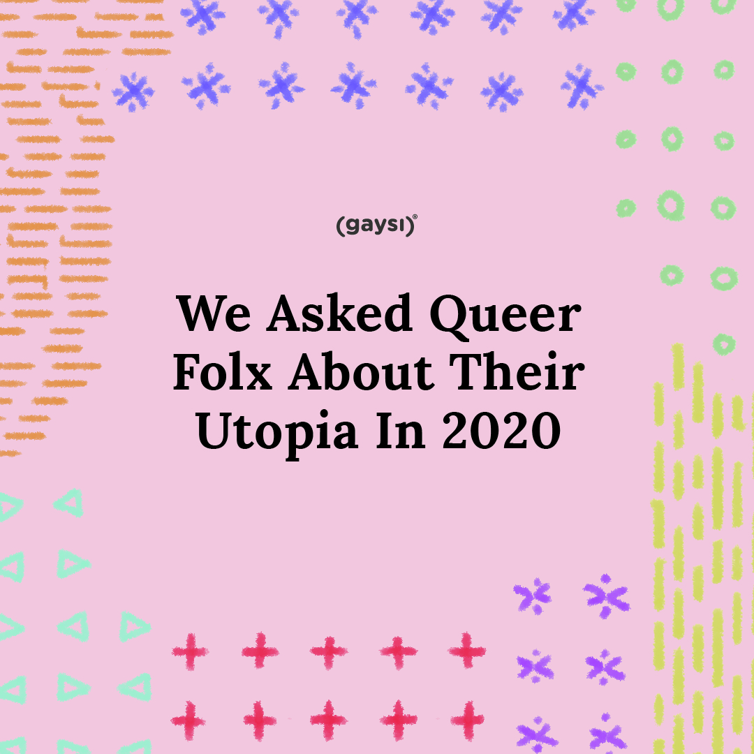 We Asked Queer Folx About Their Utopia In 2020