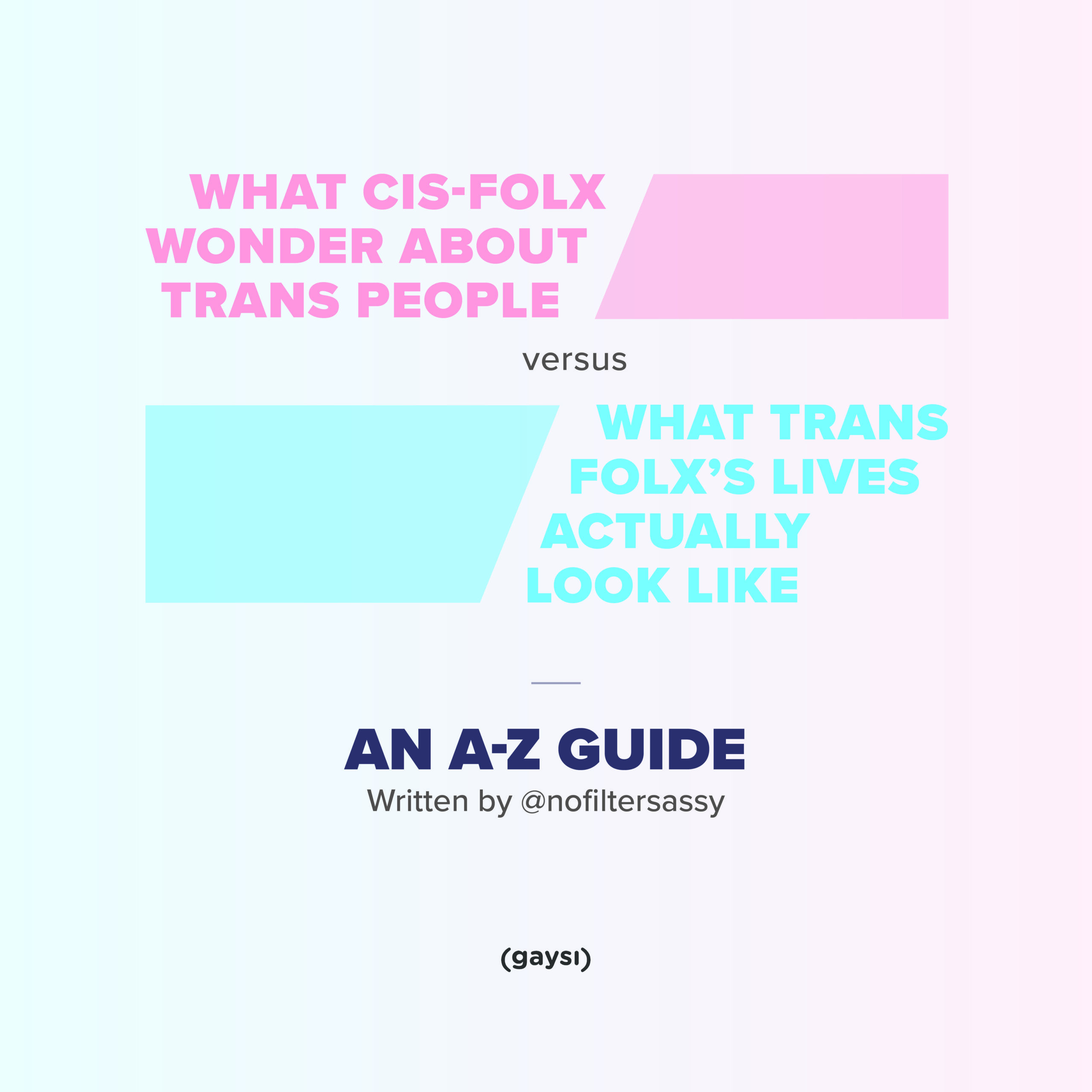 What Trans Folx's Lives Actually Looks Like VS What Cis-Folx Wonder About Trans People – An A-Z Guide