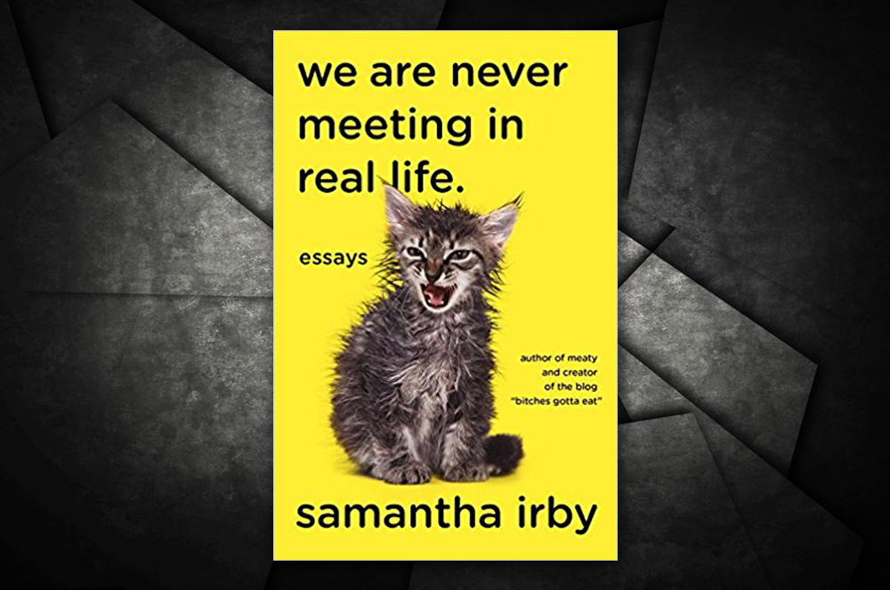"""""""We Are Never Meeting In Real Life.: Essays"""" By Samantha Irby Will Make You Laugh, Relate, And Feel The Warmth Of Recognition In Your Chest."""